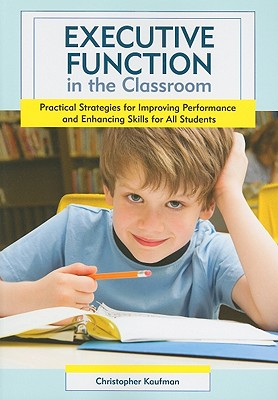 Executive Function in the Classroom By Kaufman, Christopher